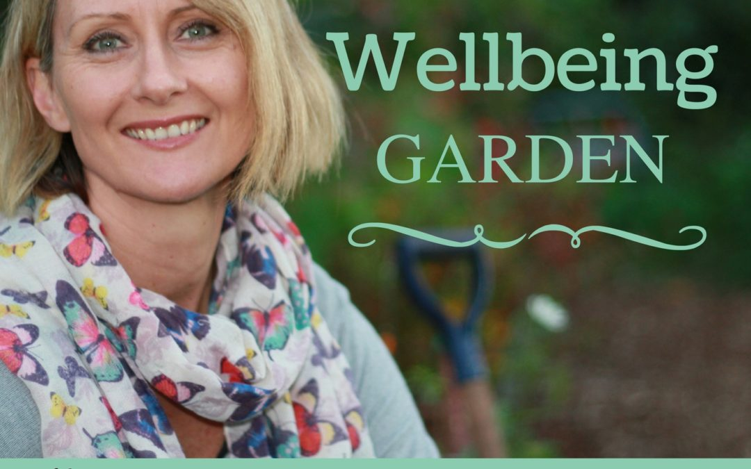 001 – An Introduction to The Wellbeing Garden [Podcast]