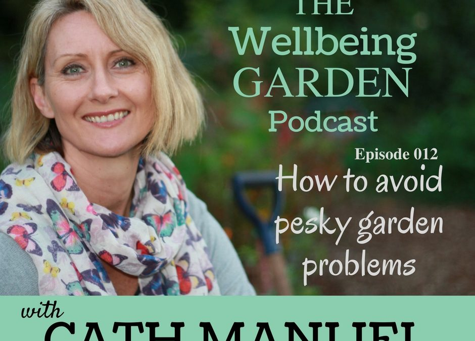 Episode 012 – How to Avoid Pesky Garden Problems